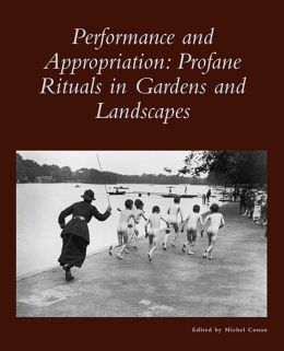 Performance and Appropriation: Profane Rituals in Gardens and Landscapes