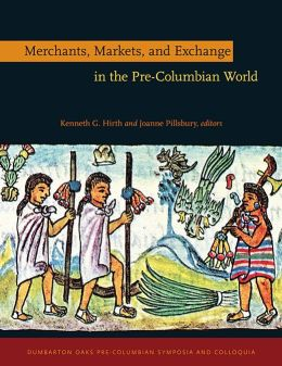 Merchants, Markets, and Exchange in the Pre-Columbian World