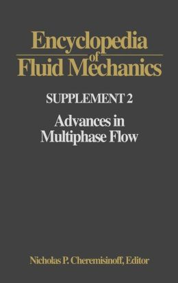 Encyclopedia of Fluid Mechanics: Supplement 2:: Advances in Multiphase Flow