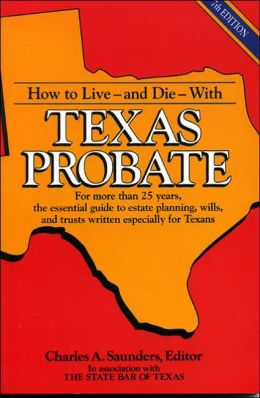 How to Live--and Die--with Texas Probate: For More than 25 Years, the Essential Guide to Estate Planning, Wills, and Trusts Written Especially for Texas