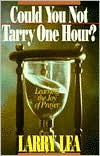 Could You Not Tarry One Hour?: Learning the Joy of Prayer