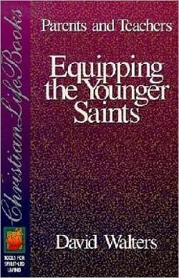 Equipping the Younger Saints: Parents and Teachers