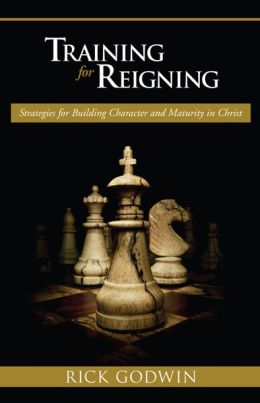 Training for Reigning: Strategies for Building Character and Maturity in Christ
