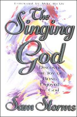 Singing God: Discover the Joy of Being Enjoyed by God