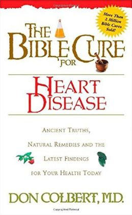 The Bible Cure for Heart Disease: Ancient Truths, Natural Remedies and the Latest Findings for Your Health Today