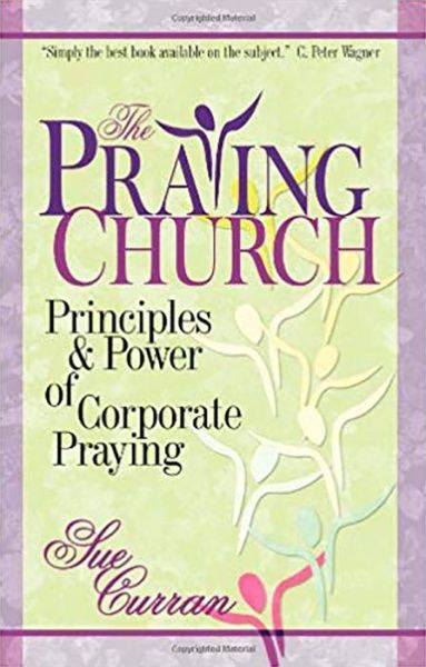 The Praying Church: Principles and Power of Corporate Praying