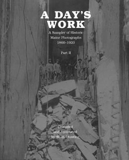 A Day's Work II: A Sampler of Historic Maine Photographs,1860-1920