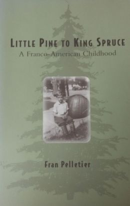 Little Pine to King Spruce: A Franco-American Childhood