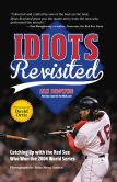 Book Cover Image. Title: Idiots Revisited:  Catching Up With the Red Sox Who Won the 2004 World Series, Author: Ian Browne