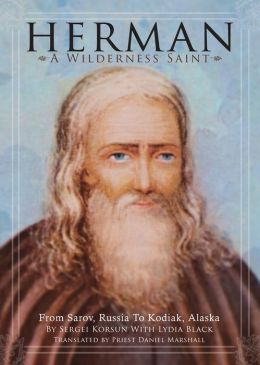 Herman: A Wilderness Saint: From Sarov, Russia to Kodiak, Alaska