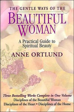 Gentle Ways of the Beautiful Woman: A Practical Guide to Spiritual Beauty