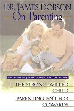 Dr. James Dobson On Parenting: The Strong-willed Child/Parenting Isn't for Cowards