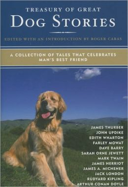 Treasury of Great Dog Stories: A Collection of Tales That Celebrates Man's Best Friend