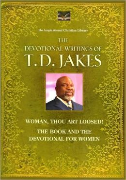 The Devotional Writings of T.D. Jakes (Woman, Thou Art Loosed!, The Book and the Devotional for Women)