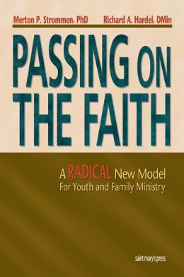 Passing on the Faith: A Radical New Model for Youth and Family Ministry
