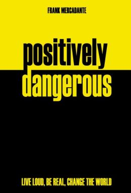 Positively Dangerous: Live Loud, Be Real, Change the World