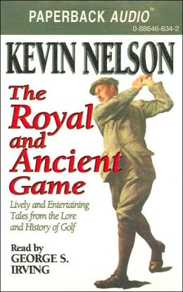 The Royal and Ancient Game: Lively and Entertaining Tales from the Lore and History of Golf