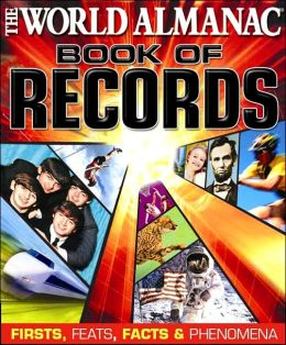 The World Almanac Book of Records: Firsts, Feats, Facts & Phenomena