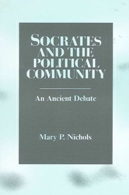 Socrates and the Political Community: An Ancient Debate