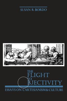 Flight to Objectivity: Essays on Cartesianism and Culture