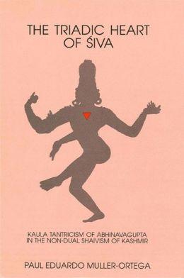 The Triadic Heart of Siva: Kaula Tantricism of Abhinavagupta in the Non-Dual Shaivism of Kashmir