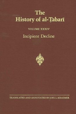 The History of Al-Tabari: Incipient Decline: The Caliphates of Al-Wathig, Al-Mutawakkil and Al-Muntasir, A.D. 841-863-A.H. 227-248
