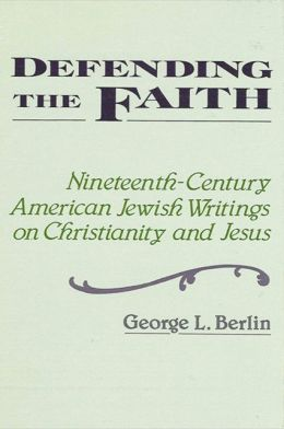 Defending the Faith: Nineteenth-Century American Jewish Writing on Christianity and Jesus
