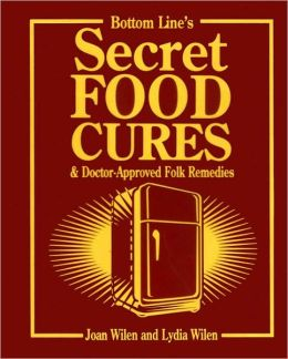 Bottom Line's Secret Food Cures & Doctor-Approved Folk Remedies