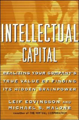 Intellectual Capital: Realizing Your Company's True Value by Finding Its Hidden Roots