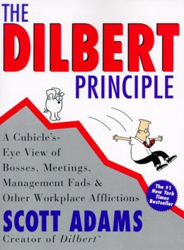 Dilbert Principle: A Cubicle's-Eye View of Bosses, Meetings, Management Fads and Other Workplace Afflictions