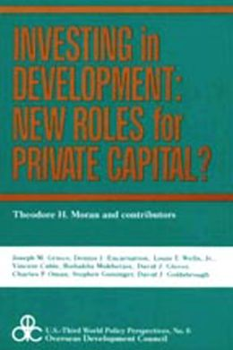 Investing in Development: New Roles for Private Capital?