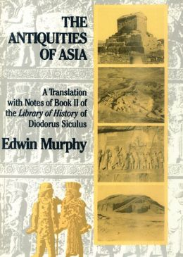 Antiquities of Asia: A Translation with Notes of Book II of The Library of History of Diodorus Siculus