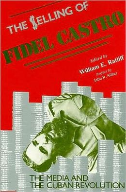 The Selling of Fidel Castro: The Media and the Cuban Revolution