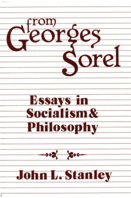 From Georges Sorel: Essays in Socialism and Philosophy