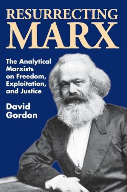 Resurrecting Marx: The Analytical Marxist On Exploitation, Freedom, and Justice