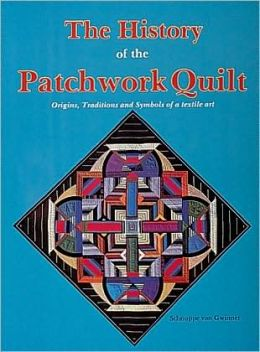 History of the Patchwork Quilt: Origins, Traditions, and Symbols of a Textile Art