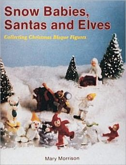 Snow Babies, Santas and Elves: Collecting Christmas Bisque Figures