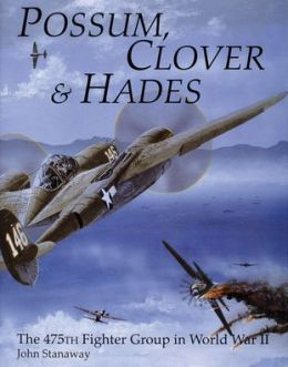 Possum, Clover and Hades: The 475th Fighter Group in World War II