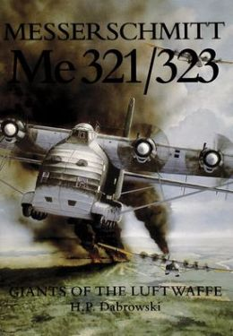 Messerschmitt Me 321/323: Giants of the Luftwaffe