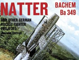 Natter BACHEM Ba 349 and Other German Rocket Fighter Projects
