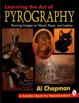 Learning the Art of Pyrography: Burning Images on Wood, Paper, and Leather