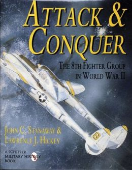 Attack and Conquer: The 8th Fighter Group in World War II