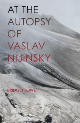At the Autopsy of Vaslav Nijinsky