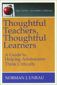 Thoughtful Teachers, Thoughtful Learners: A Guide to Helping Adolescents Think Critically