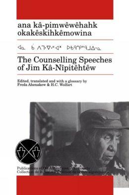 Counselling Speeches of Jim Ka-Nipitehtew: Ana Kb-PimwjWjHahk OkakjSkihkjMowina
