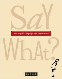 Say What?: The Weird and Mysterious Journey of the English Language Gena K. Gorrell