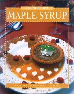 Maple Syrup: 40 Recipes for Fine Dining at Home