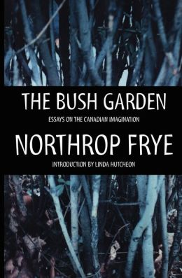 Bush Garden: Essays on the Canadian Imagination
