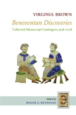 Beneventan Discoveries: Collected Manuscript Catalogues, 1978-2008