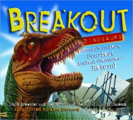 Breakout Dinosaurs: Canada's Coolest, Scariest Ancient Creaturues Return!